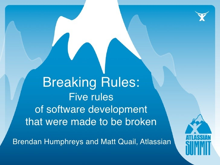 Breaking Rules:              Five rules      of software development    that were made to be broken Brendan Humphreys and ...