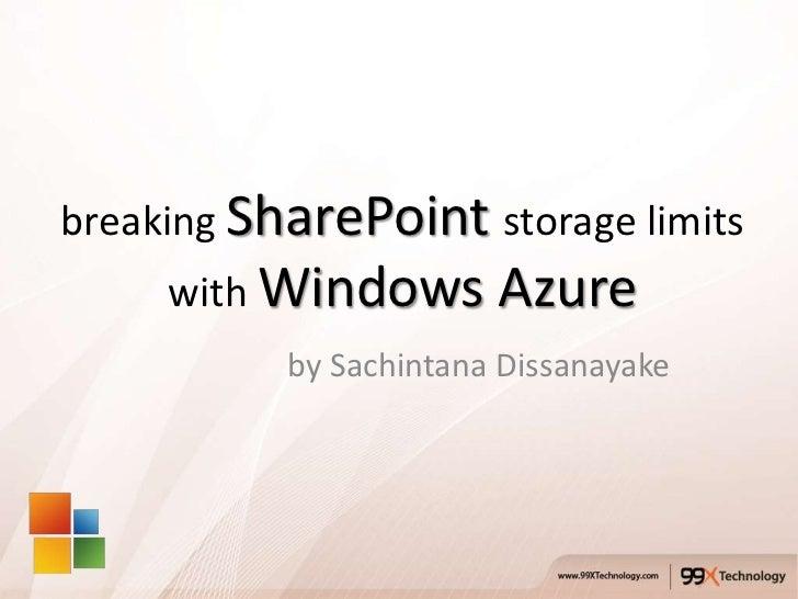 breaking SharePoint storage limits     with Windows       Azure           by Sachintana Dissanayake
