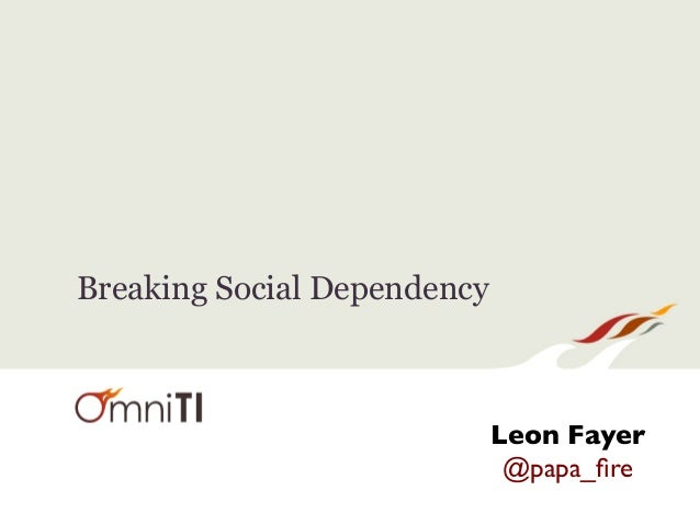 Breaking Social Dependency Leon Fayer	  @papa_fire