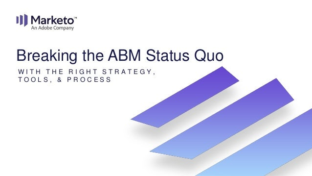 Breaking the ABM Status Quo With the Right Strategy, Tools, and Process