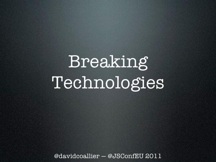 BreakingTechnologies@davidcoallier — @JSConfEU 2011