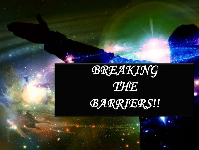 BREAKING THE BARRIERS!!