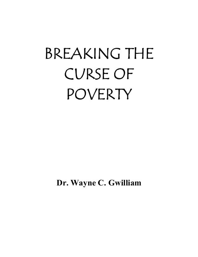 BREAKING THE CURSE OF POVERTY  Dr. Wayne C. Gwilliam