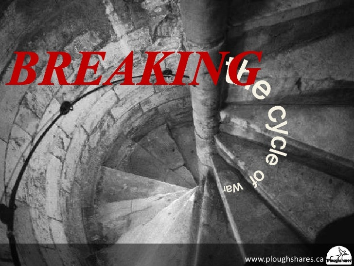 BREAKING<br />thecycleofwar<br />www.ploughshares.ca            .<br />