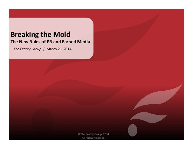 The  Fearey  Group    |    March  26,  2014   Breaking  the  Mold     The  New  Rules  of...
