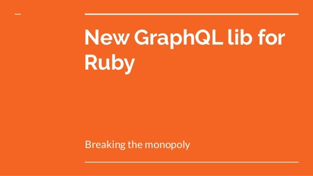 New GraphQL lib for Ruby Breaking the monopoly
