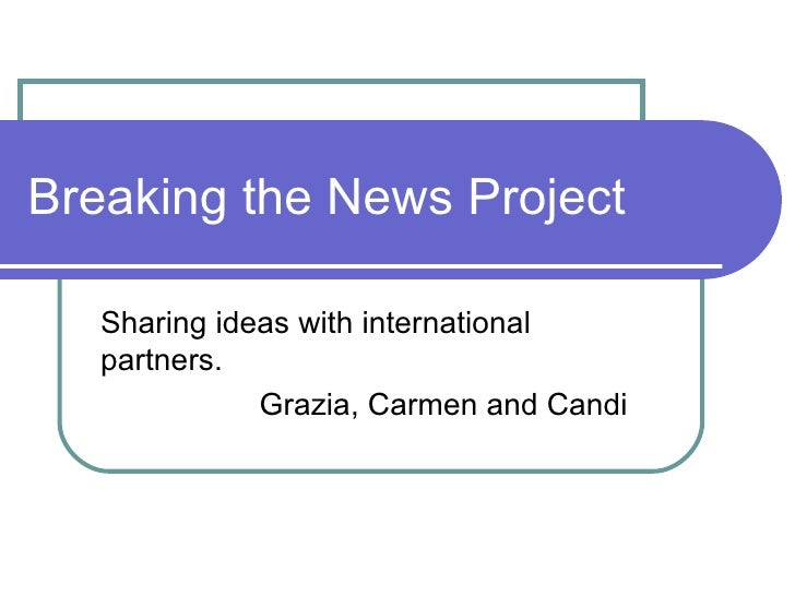 Breaking the News Project Sharing ideas with international partners. Grazia, Carmen and Candi