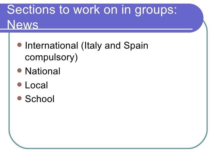 Sections to work on in groups: News <ul><li>International (Italy and Spain compulsory) </li></ul><ul><li>National </li></u...