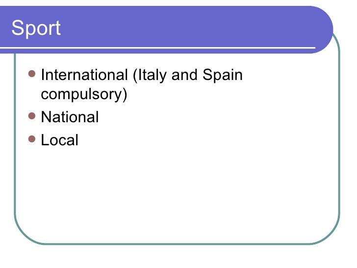 Sport <ul><li>International (Italy and Spain compulsory) </li></ul><ul><li>National </li></ul><ul><li>Local </li></ul>