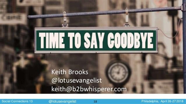 Social Connections 13 Philadelphia, April 26-27 2018@lotusevangelist Keith Brooks @lotusevangelist keith@b2bwhisperer.com ...