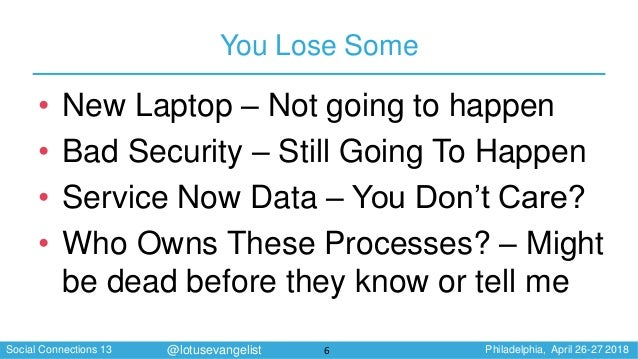 Social Connections 13 Philadelphia, April 26-27 2018@lotusevangelist You Lose Some • New Laptop – Not going to happen • Ba...