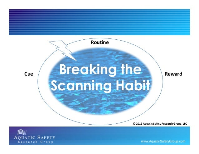 RoutineCue    Breaking the                          Reward      Scanning Habit                     © 2012 Aquatic Safety R...