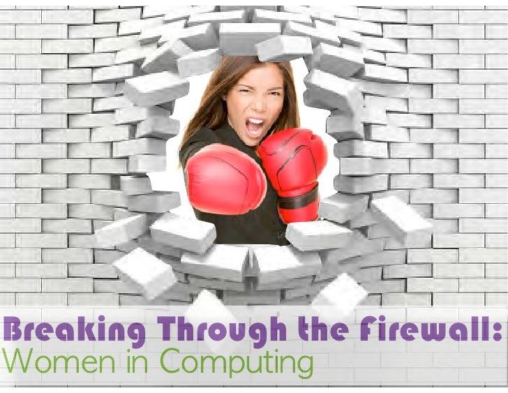 Breaking Through the Firewall:Women in Computing