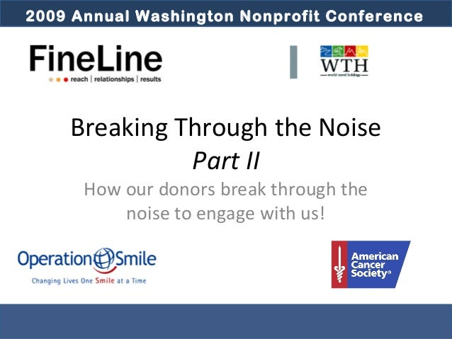 2009 Annual Washington Nonprofit Conference2009 Annual Washington Nonprofit Conference Breaking Through the Noise Part II ...