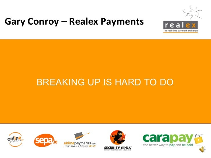 ` BREAKING UP IS HARD TO DO Gary Conroy – Realex Payments