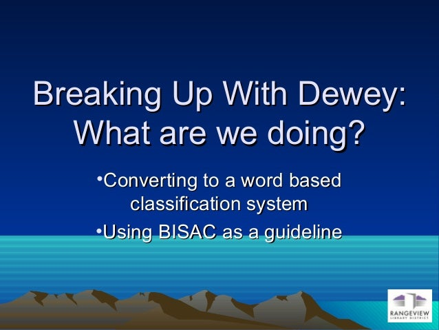 Breaking Up With Dewey:Breaking Up With Dewey: What are we doing?What are we doing? •Converting to a word basedConverting ...