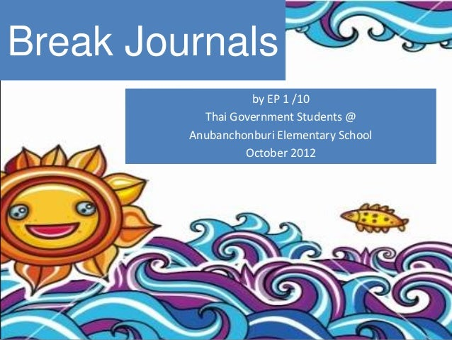Break Journals                   by EP 1 /10           Thai Government Students @         Anubanchonburi Elementary School...