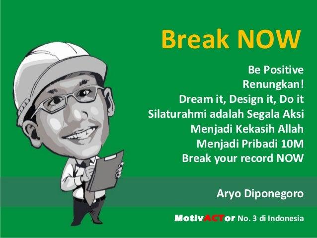 Break NOW                    Be Positive                   Renungkan!      Dream it, Design it, Do itSilaturahmi adalah Se...