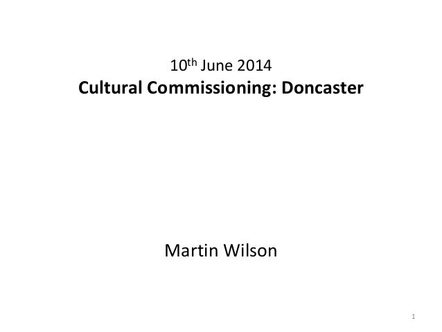 10th June 2014 Cultural Commissioning: Doncaster Martin Wilson 1