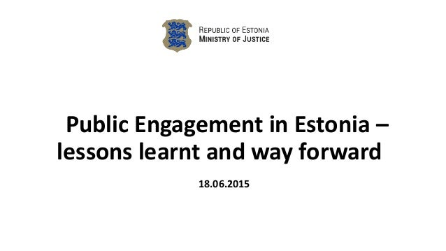 Public Engagement in Estonia – lessons learnt and way forward 18.06.2015