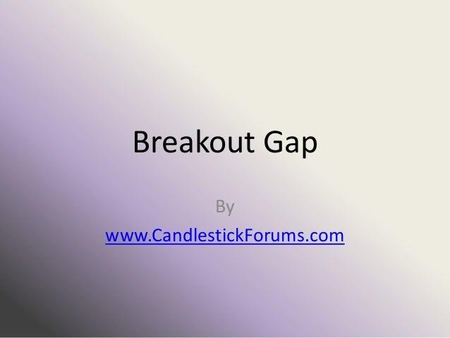 Breakout Gap           Bywww.CandlestickForums.com