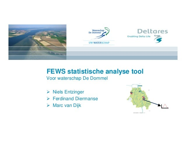 FEWS statistische analyse tool Voor waterschap De Dommel Ø Niels Entzinger Ø Ferdinand Diermanse Ø Marc van Dijk