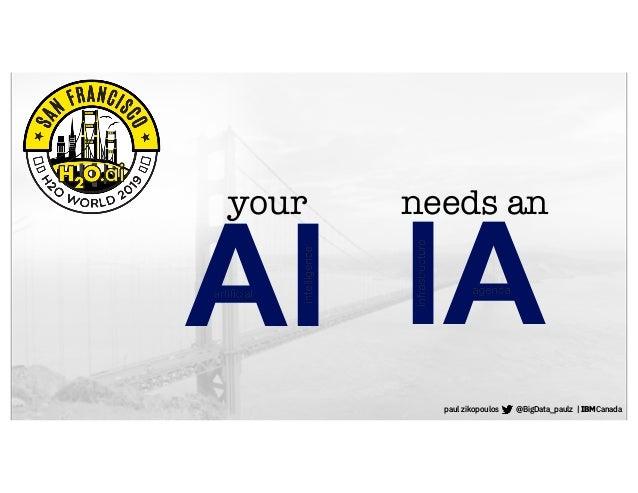 IA needs an AI your paul zikopoulos @BigData_paulz | IBMCanada