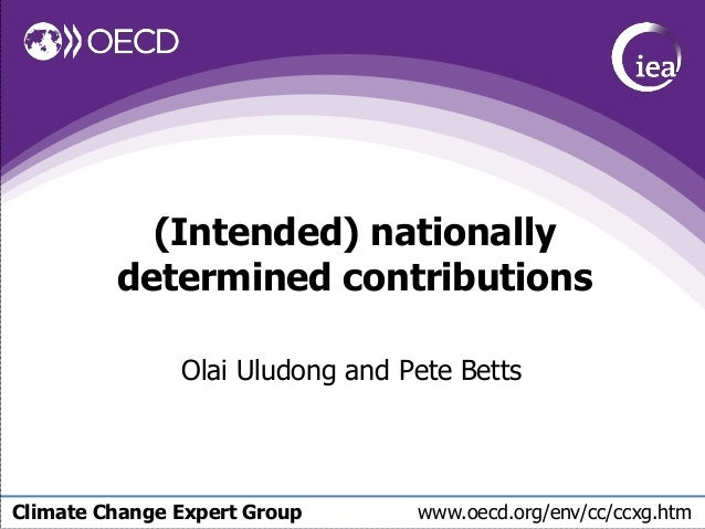 Climate Change Expert Group www.oecd.org/env/cc/ccxg.htm (Intended) nationally determined contributions Olai Uludong and P...