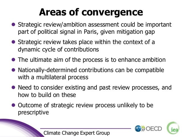 4 Climate Change Expert Group Areas of convergence  Strategic review/ambition assessment could be important part of polit...