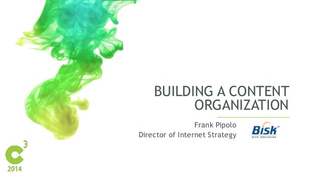 BUILDING A CONTENT  ORGANIZATION  Frank Pipolo  Director of Internet Strategy