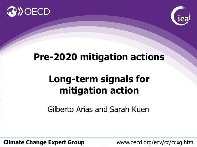 Climate Change Expert Group www.oecd.org/env/cc/ccxg.htm Pre-2020 mitigation actions Long-term signals for mitigation acti...