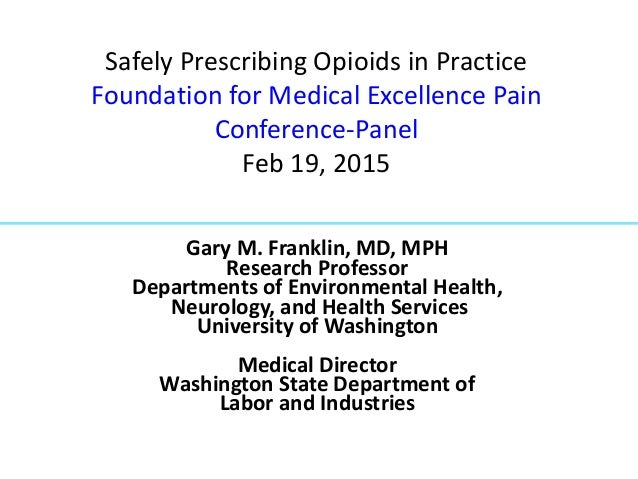 Safely Prescribing Opioids in Practice Foundation for Medical Excellence Pain Conference-Panel Feb 19, 2015 Gary M. Frankl...