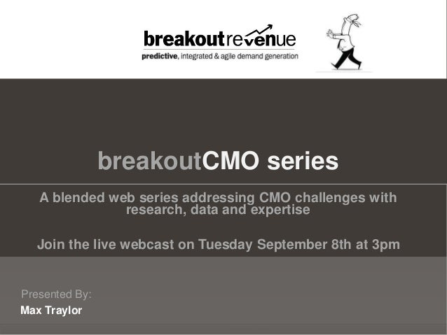 Presented By: Max Traylor A blended web series addressing CMO challenges with research, data and expertise Join the live w...