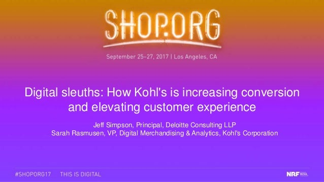 Digital sleuths: How Kohl's is increasing conversion and elevating customer experience Jeff Simpson, Principal, Deloitte C...