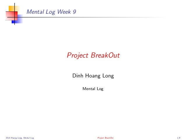 Mental Log Week 9  Project BreakOut Dinh Hoang Long Mental Log  Dinh Hoang Long, Mental Log  Project BreakOut  1/9