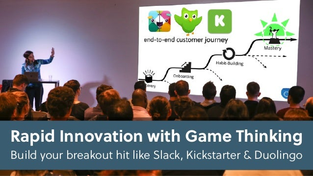 Rapid Innovation with Game Thinking Build your breakout hit like Slack, Kickstarter & Duolingo