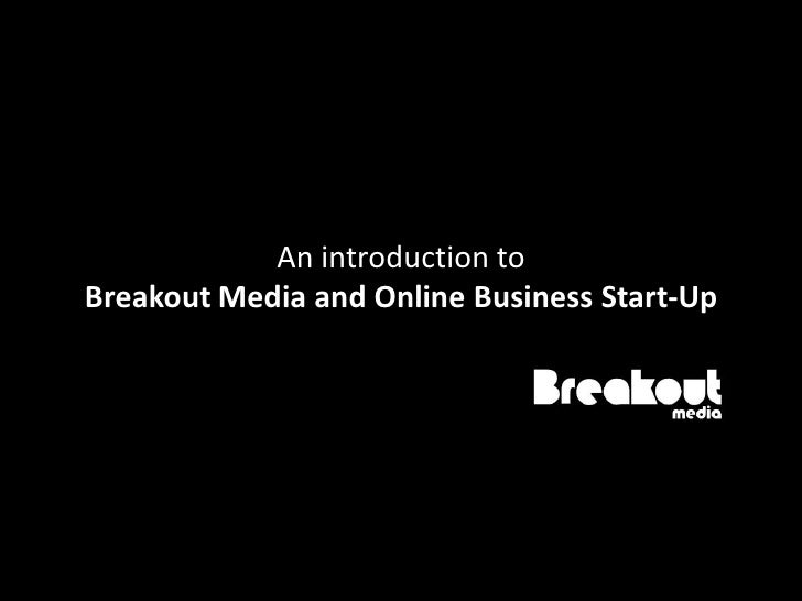 An introduction toBreakout Media and Online Business Start-Up