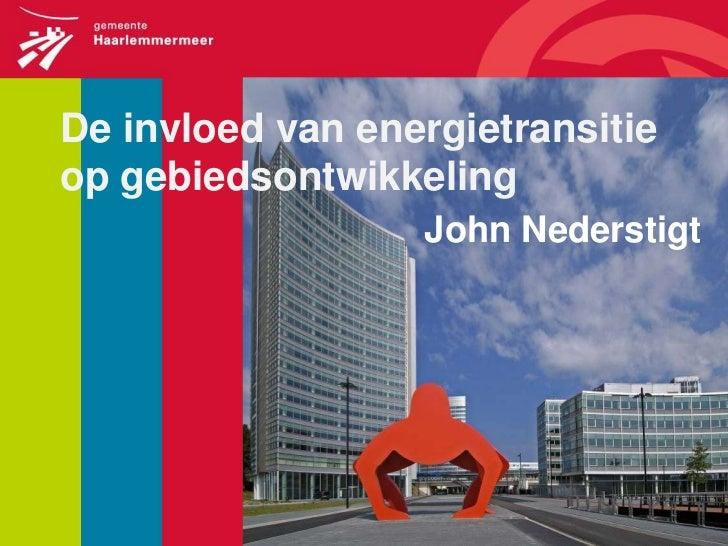 De invloed van energietransitieop gebiedsontwikkeling                  John Nederstigt