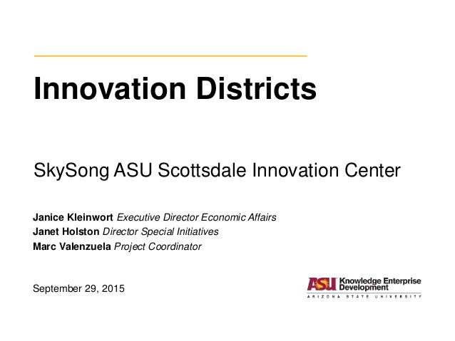 Innovation Districts SkySong ASU Scottsdale Innovation Center Janice Kleinwort Executive Director Economic Affairs Janet H...