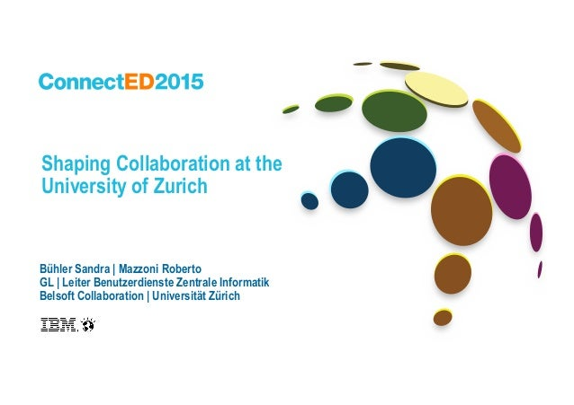 Shaping Collaboration at the University of Zurich Bühler Sandra | Mazzoni Roberto GL | Leiter Benutzerdienste Zentrale Inf...