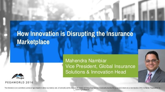 Mahendra Nambiar Vice President, Global Insurance Solutions & Innovation Head This information is not a commitment, promis...