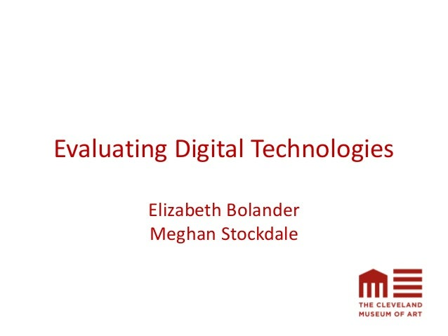 Evaluating Digital Technologies Elizabeth Bolander Meghan Stockdale