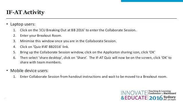 IF-AT Activity • Laptop users: 1. Click on the 'JCU Breaking Out at BB 2016' to enter the Collaborate Session. 2. Enter yo...