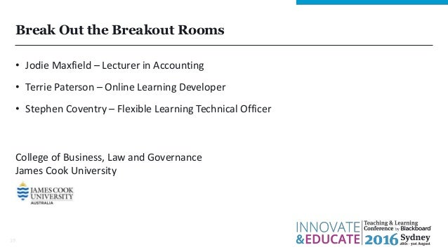 Break Out the Breakout Rooms 19 • Jodie Maxfield – Lecturer in Accounting • Terrie Paterson – Online Learning Developer • ...