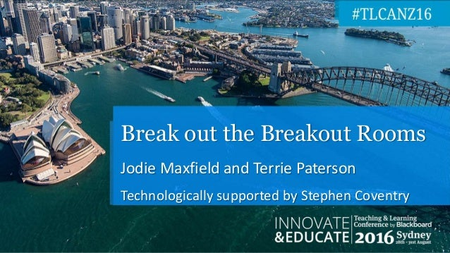 Jodie Maxfield and Terrie Paterson Technologically supported by Stephen Coventry Break out the Breakout Rooms