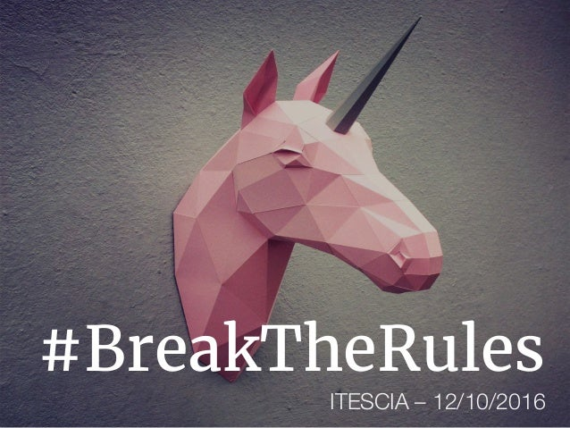 #BreakTheRules ITESCIA – 12/10/2016