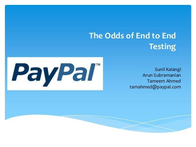 The Odds of End to End               Testing                    Sunil Kalangi               Arun Subramanian              ...