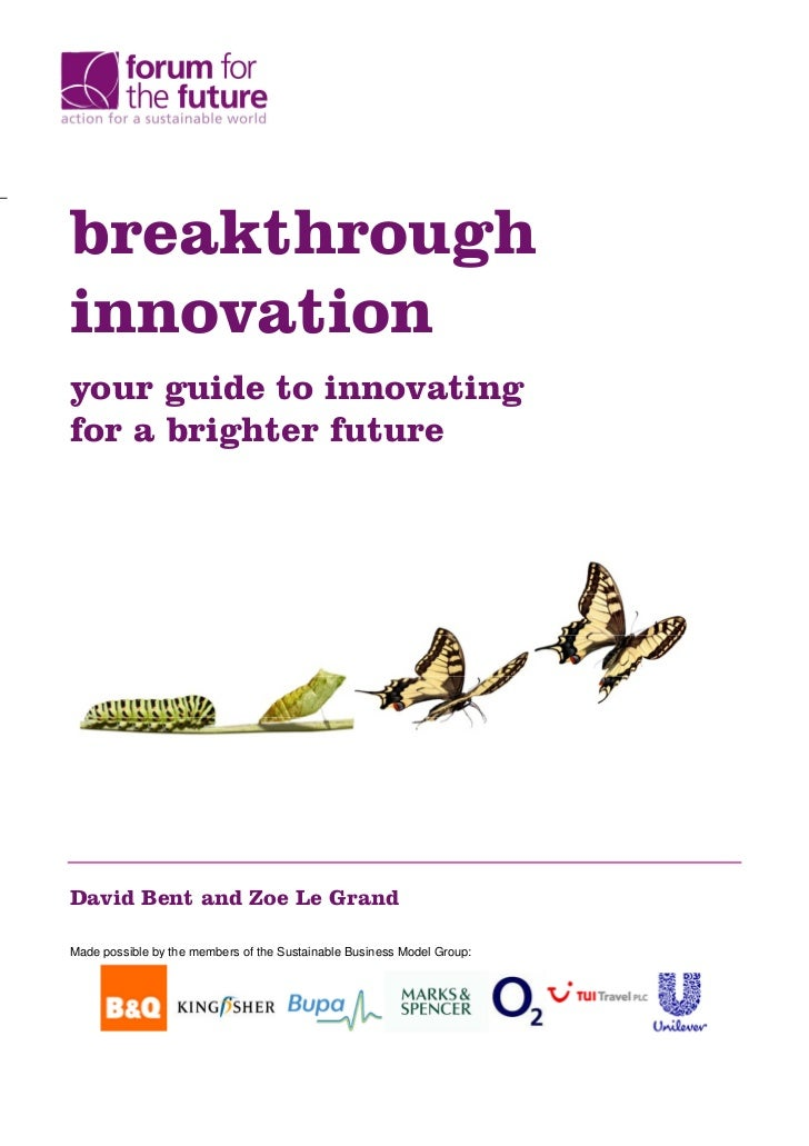 breakthroughinnovationyour guide to innovatingfor a brighter futureDavid Bent and Zoe Le GrandMade possible by the members...