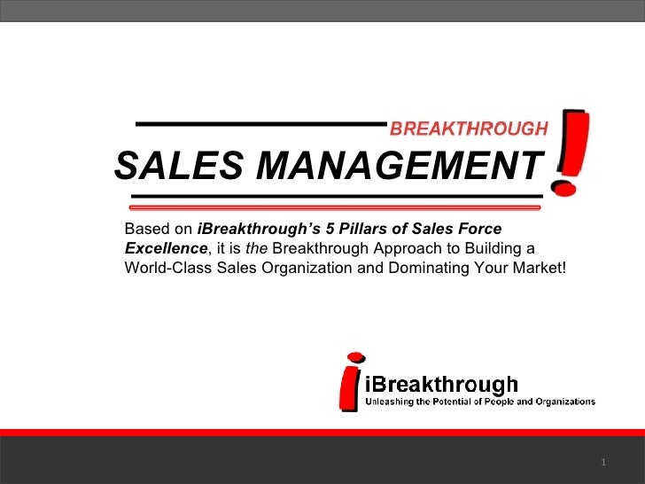 Based on  iBreakthrough's   5 Pillars of Sales Force Excellence , it is  the  Breakthrough Approach to Building a World-Cl...