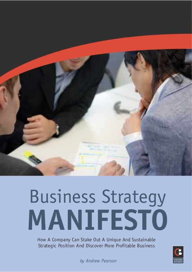 Business Strategy MANIFESTOHow A Company Can Stake Out A Unique And Sustainable Strategic Position And Discover More Profit...
